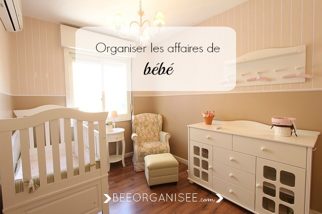 Organiser les affaires de b b bee organis e for Organiser chambre bebe